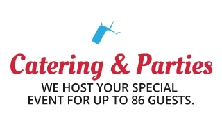 Catering & Parties | WE HOST YOUR SPECIAL EVENT FOR UP TO 86 GUESTS